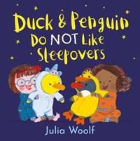 Duck and Penguin Do Not Like Sleepovers | Julia Woolf |