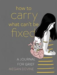 How to Carry What Can't Be Fixed | Megan Devine |
