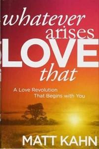 Whatever Arises, Love That | Matt Kahn |