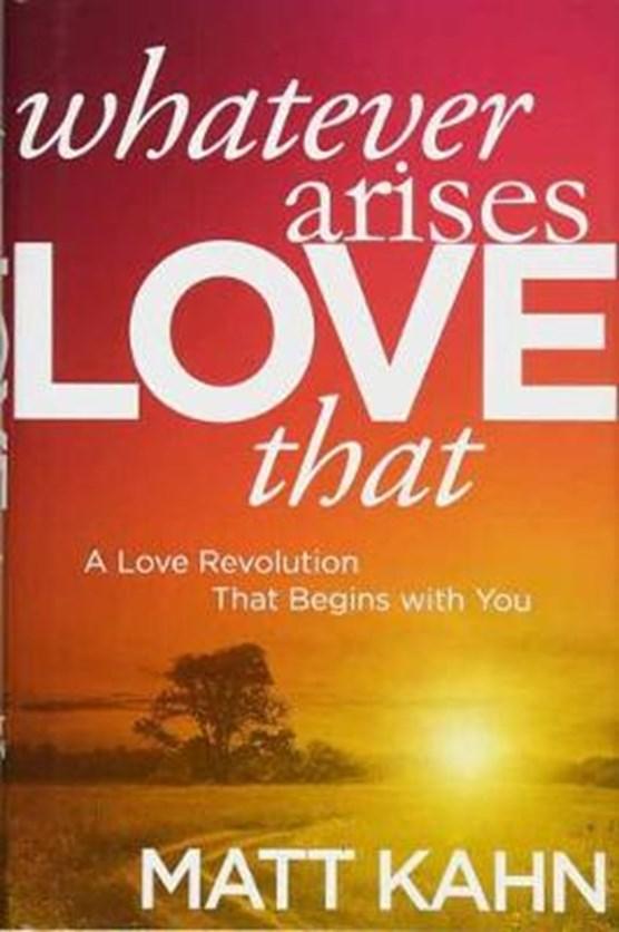 Whatever Arises, Love That