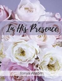In His Presence | Tonya Alston |