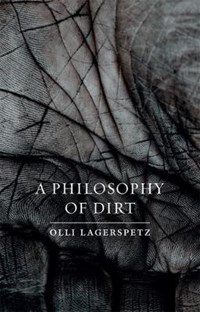 A Philosophy of Dirt | Olli Lagerspetz |