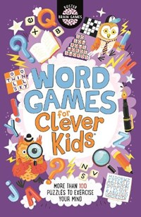 Word Games for Clever Kids | Gareth Moore ; Chris Dickason |