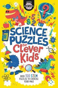 Science Puzzles for Clever Kids | Gareth Moore ; Chris Dickason ; Damara Strong |