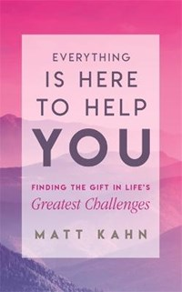 Everything Is Here to Help You | Matt Kahn |