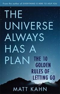 The Universe Always Has a Plan | Matt Kahn |