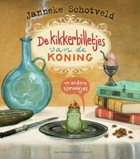 De kikkerbilletjes van de koning en andere sprookjes   Janneke Schotveld  
