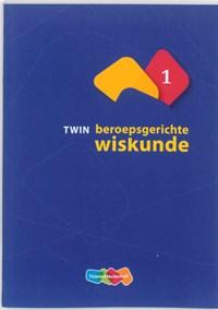 TWIN Beroepsgerichte wiskunde 1   Henk van der Kooi ; Tom Goris ; Chris Temme ; Educanobla  