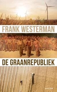 De graanrepubliek   Frank Westerman  