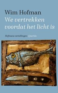 We vertrekken voordat het licht is | Wim Hofman |