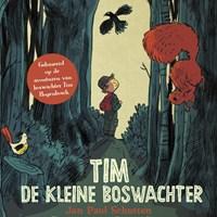 Tim de kleine boswachter   Jan Paul Schutten ; Tim Hogenbosch  