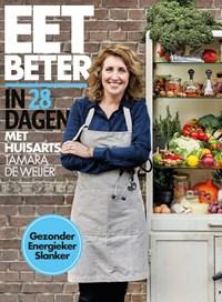 Eet beter in 28 dagen met huisarts Tamara de Weijer   Tamara de Weijer ; Tessy van den Boom ; Maaike de Vries  