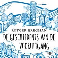 De geschiedenis van de vooruitgang   Rutger Bregman  