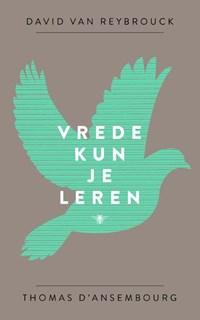 Vrede kun je leren | David Van Reybrouck ; Thomas D'ansembourg |