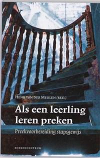 Als een leerling leren preken | H. van der Meulen |