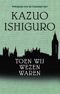 Toen wij wezen waren | Kazuo Ishiguro |