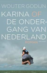 Karina of de ondergang van Nederland   Wouter Godijn  
