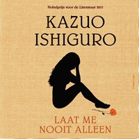 Laat me nooit alleen   Kazuo Ishiguro  