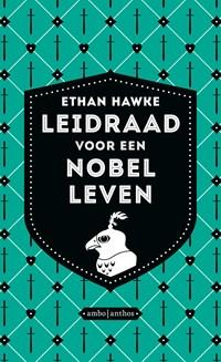 Leidraad voor een nobel leven   Ethan Hawke  