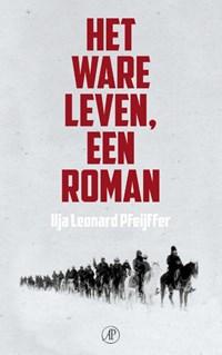 Het ware leven een roman | Ilja Leonard Pfeijffer |