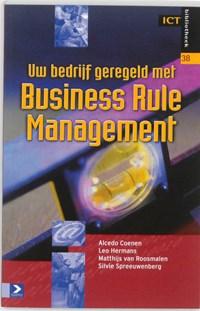 Uw bedrijf geregeld met Business Rule Management | Alcedo Coenen ; Leo Hermans ; Matthijs van Roosmalen ; Sylvie Spreeuwenberg |