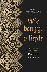 Wie ben jij, o liefde | Frans van der Lugt |