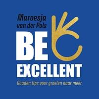 Be excellent   Maroesja van der Pols  