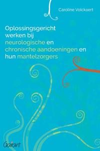 Oplossingsgericht werken bij neurologische en chronische aandoeningen en hun mantelzorgers | Caroline Volckaert |