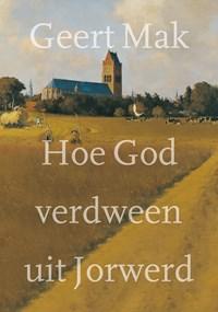Hoe God verdween uit Jorwerd   Geert Mak  