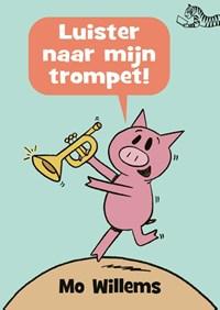 Luister naar mijn trompet!   Mo Willems  