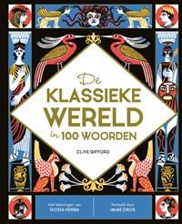 De klassieke wereld in 100 woorden | Clive Gifford |