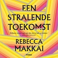 Een stralende toekomst   Rebecca Makkai  