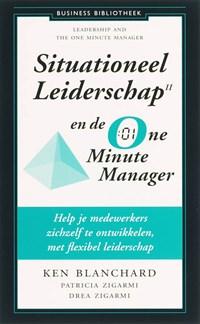 Situationeel leiderschap II en de One Minute Manager | Kenneth Blanchard ; Drea Zigarmi ; Patricia Zigarmi |