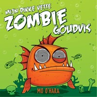 Mijn dikke vette zombiegoudvis | Mo O'hara |