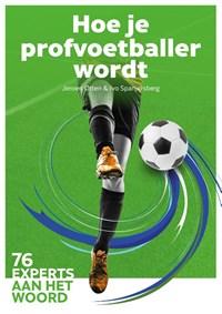 Hoe je profvoetballer wordt | Jeroen Otten ; Ivo Spanjersberg |