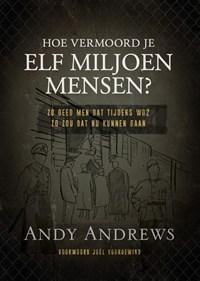 Hoe vermoord je 11 miljoen mensen?   Andy Andrews  