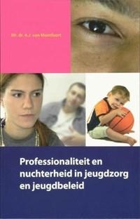 Professionaliteit en nuchterheid in jeugdzorg en jeugdbeleid | A. van Montfoort |