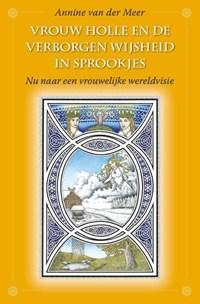 Vrouw Holle en de verborgen wijsheid in sprookjes   Annine E. G. van der Meer  