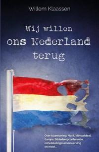 Wij willen ons Nederland terug | Willem Klaassen |
