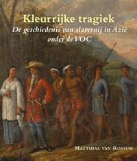 Kleurrijke tragiek   Matthias van Rossum  