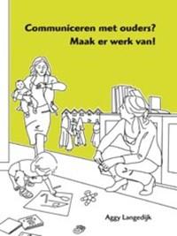 Communiceren met ouders? Maak er werk van! | Aggy Langedijk |