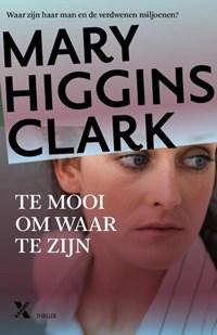 Te mooi om waar te zijn   Mary Higgins Clark  
