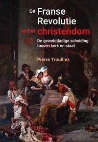 De Franse revolutie en het christendom | Pierre Trouillez |