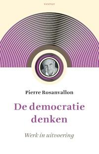 De democratie denken | Pierre Rosanvallon |