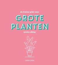 De kleine gids voor grote planten | Emma Sibley |