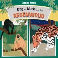 Een dag en nacht in het regenwoud   Caroline Arnold  