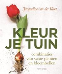 Kleur je tuin   Jacqueline van der Kloet  