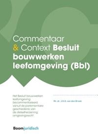 Commentaar & Context Besluit bouwwerken leefomgeving (Bbl) | J.H.G. van den Broek |