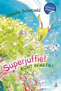 Superjuffie! Komt in actie   Janneke Schotveld  
