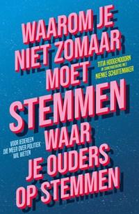 Waarom je niet zomaar moet stemmen waar je ouders op stemmen | Titia Hoogendoorn ; Nienke Schuitemaker |